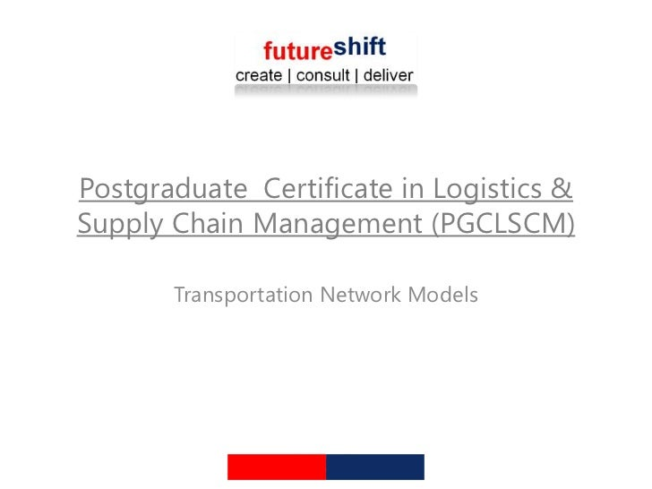 Postgraduate Certificate in Logistics &Supply Chain Management (PGCLSCM)       Transportation Network Models