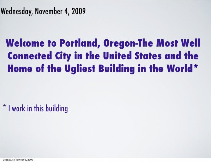 Wednesday, November 4, 2009      Welcome to Portland, Oregon-The Most Well    Connected City in the United States and the ...