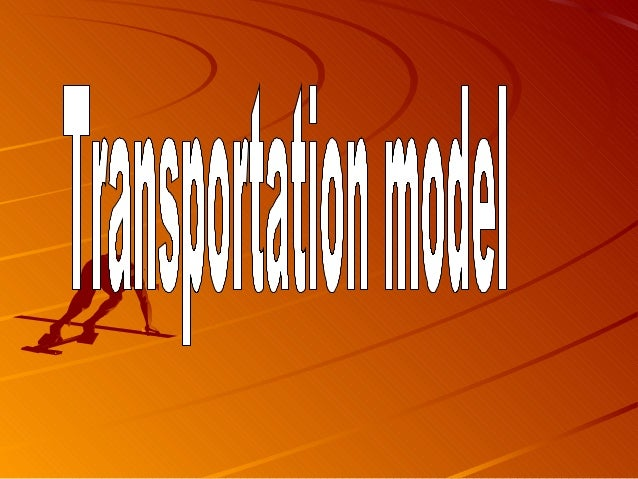 Transportation ProblemTransportation Problem • The Transportation Model • Solution of a Transportation Problem •North west...