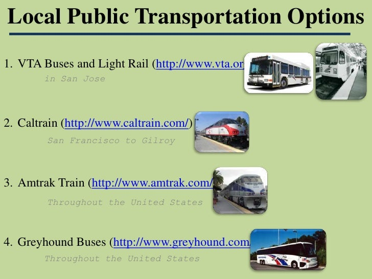 Local Public Transportation Options <br />VTA Buses and Light Rail (http://www.vta.org/) <br />Caltrain (http://www.caltra...
