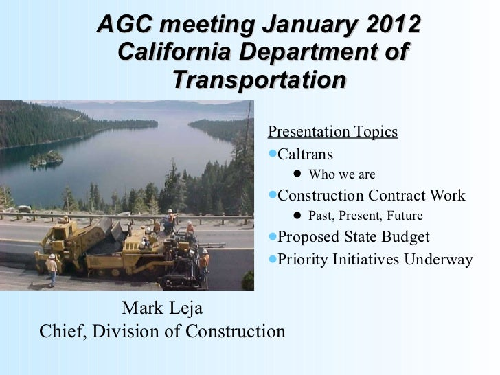 AGC meeting January 2012  California Department of Transportation <ul><li>Presentation Topics </li></ul><ul><li>Caltrans <...