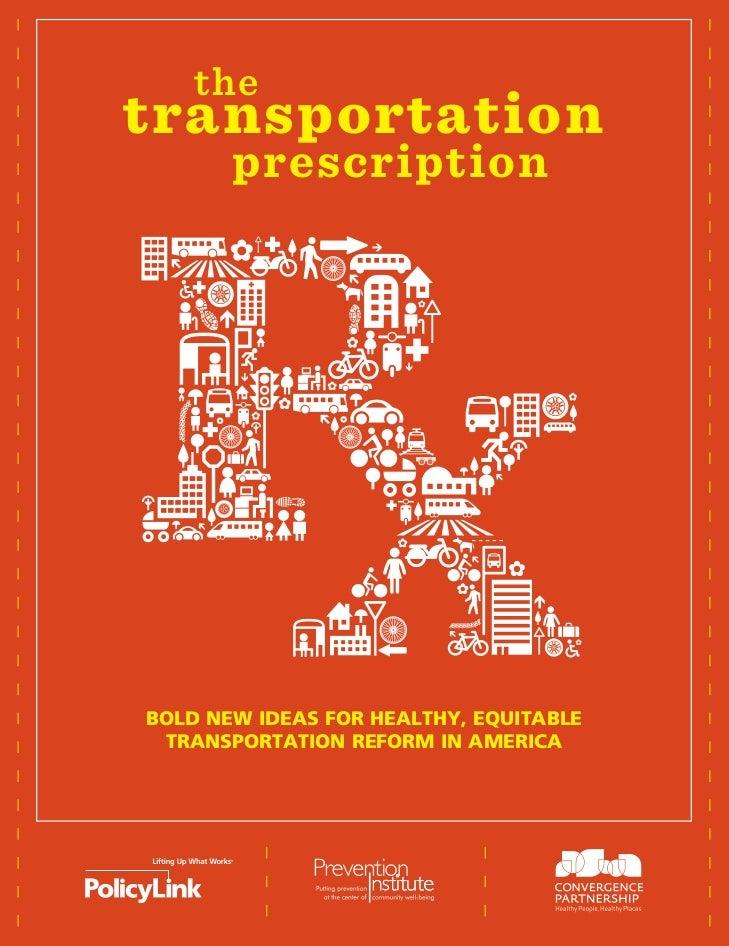 thetransportation       prescriptionBOLD NEW IDEAS FOR HEALTHY, EQUITABLE TRANSPORTATION REFORM IN AMERICA