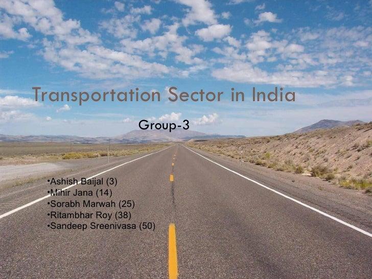 Transportation Sector in India                      Group-3    •Ashish Baijal (3)  •Mihir Jana (14)  •Sorabh Marwah (25)  ...
