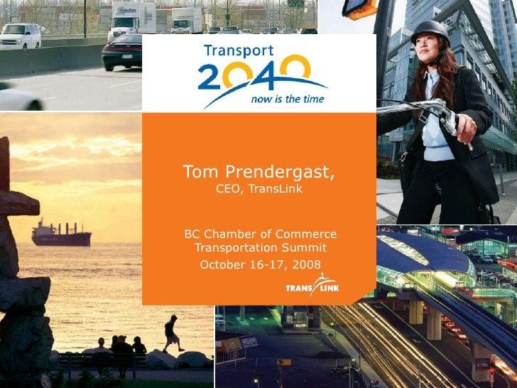 Tom Prendergast, CEO, TransLink BC Chamber of Commerce Transportation Summit October 16-17, 2008
