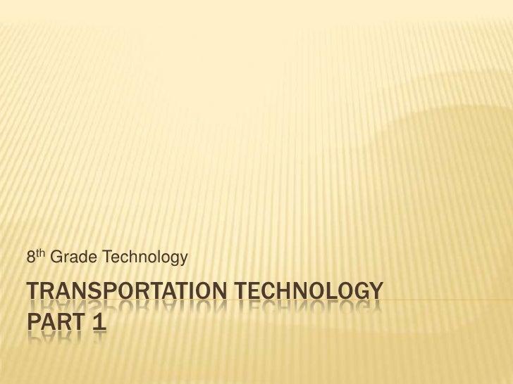 Transportation TechnologyPart 1<br />8th Grade Technology<br />