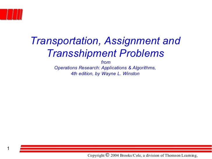 Transportation, Assignment and Transshipment Problems  from Operations Research: Applications & Algorithms, 4th edition, b...