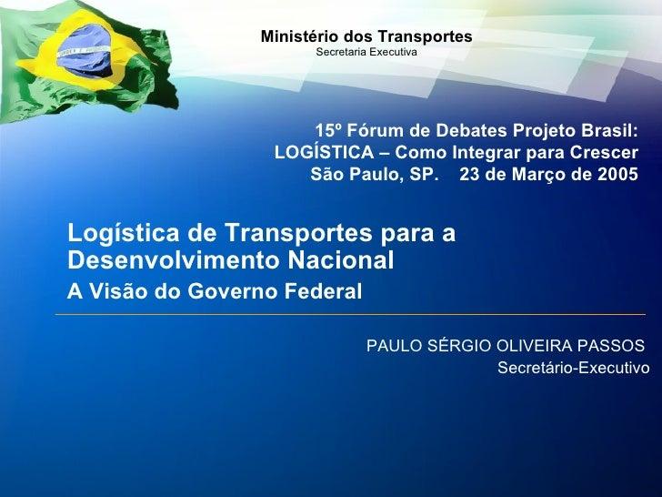 <ul><li>Logística de Transportes para a Desenvolvimento Nacional  </li></ul><ul><li>A Visão do Governo Federal </li></ul><...