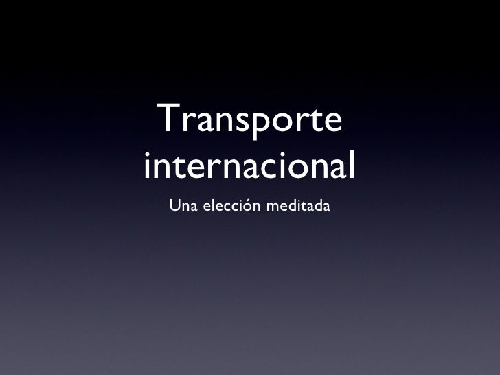 Transporte internacional <ul><li>Una elección meditada </li></ul>
