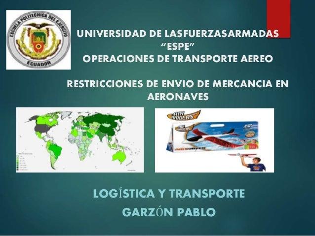 """UNIVERSIDAD DE LASFUERZASARMADAS """"ESPE"""" OPERACIONES DE TRANSPORTE AEREO RESTRICCIONES DE ENVIO DE MERCANCIA EN AERONAVES L..."""