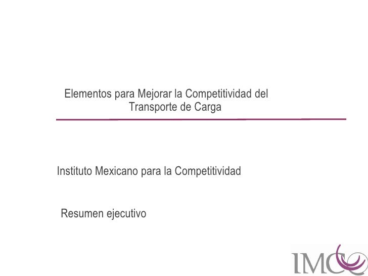 Elementos para Mejorar la Competitividad del               Transporte de Carga     Instituto Mexicano para la Competitivid...