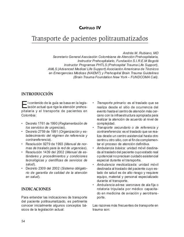 GUÍAS PARA MANEJO DE URGENCIAS  54  CAPÍTULO IV  Transporte de pacientes politraumatizados  Andrés M. Rubiano, MD  Secreta...