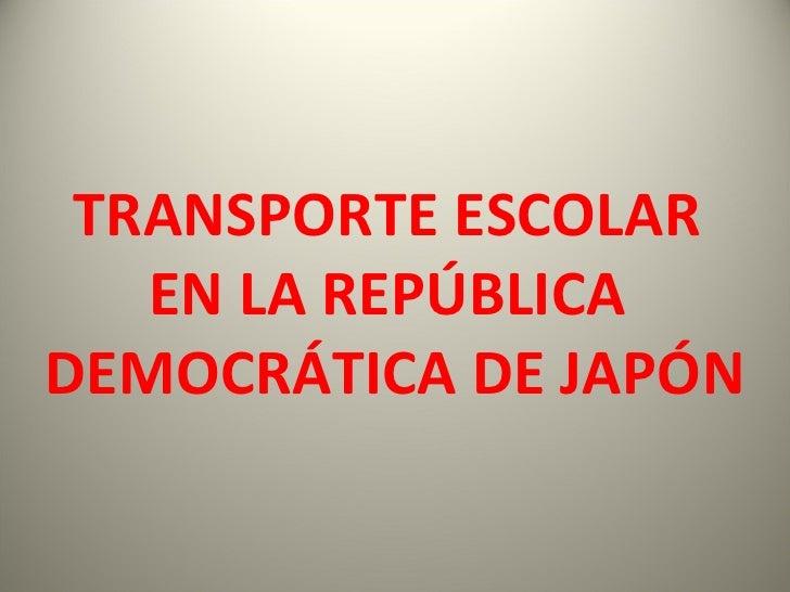 TRANSPORTE ESCOLAR  EN LA REPÚBLICA  DEMOCRÁTICA DE JAPÓN