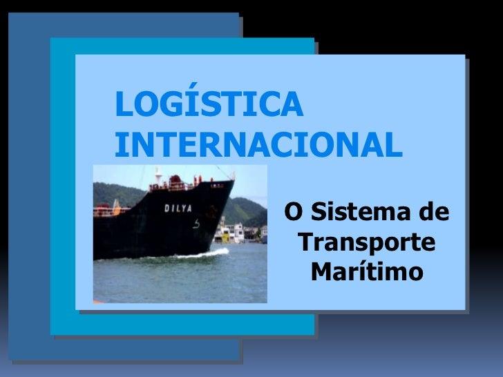 LOGÍSTICAINTERNACIONAL       O Sistema de        Transporte         Marítimo