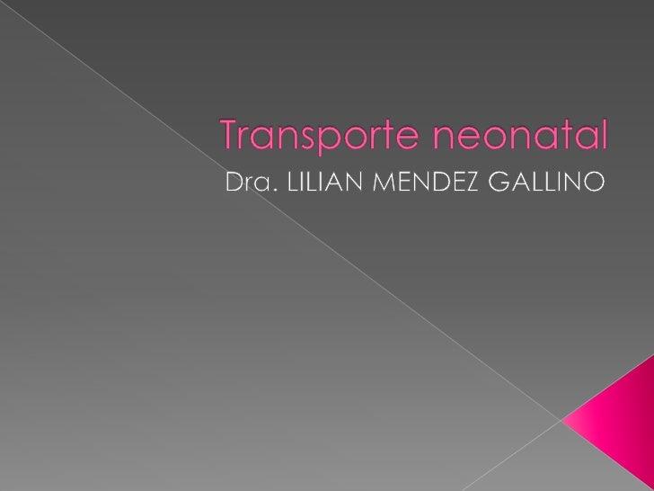 Transporte neonatal<br />Dra. LILIAN MENDEZ GALLINO<br />