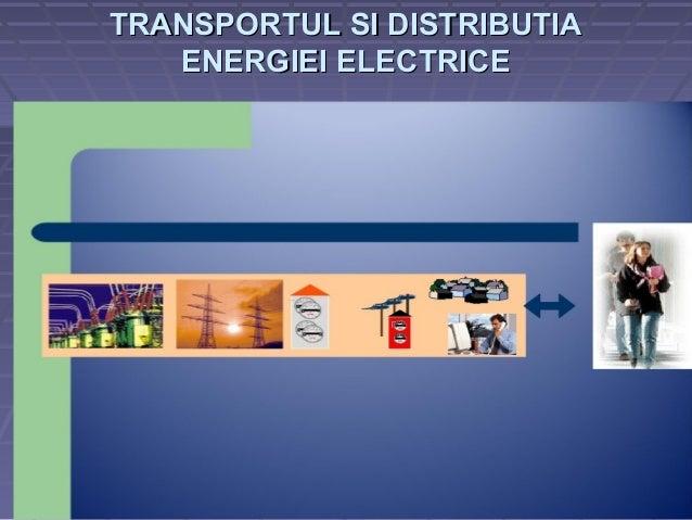 TRANSPORTUL SI DISTRIBUTIA   ENERGIEI ELECTRICE