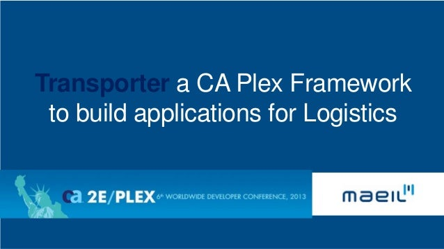 Transporter a CA Plex Framework to build applications for Logistics