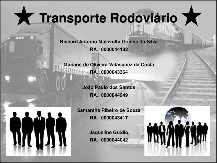 Transporte Rodoviário   Richard Antonio Malavolta Gomes da Silva               RA.: 0000044182    Mariane de Oliveira Vala...