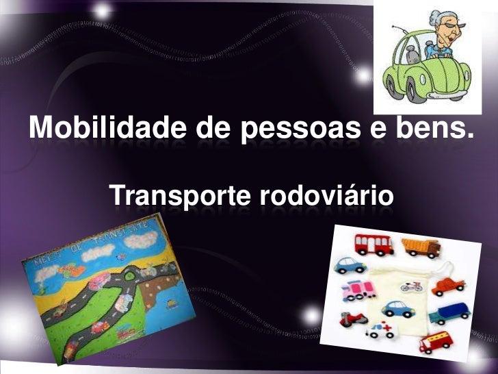 Mobilidade de pessoas e bens.     Transporte rodoviário
