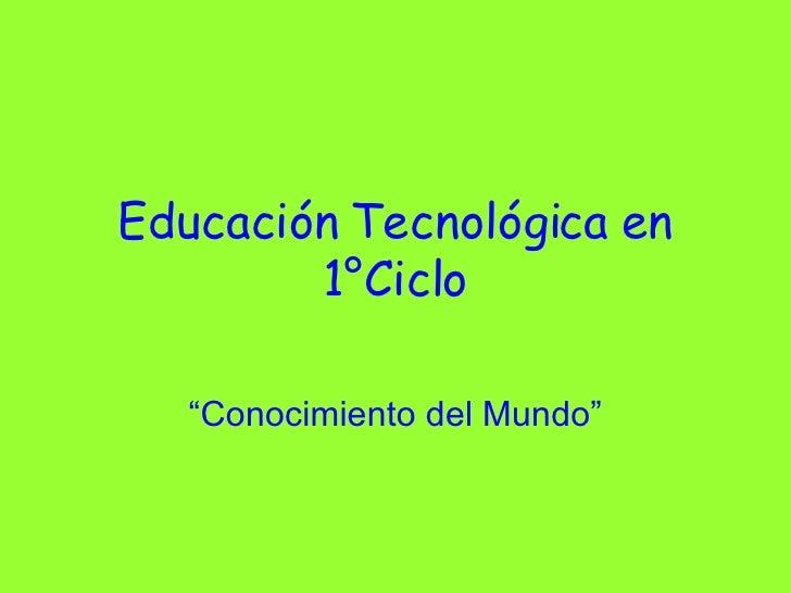 """Educación Tecnológica en 1°Ciclo """" Conocimiento del Mundo"""""""