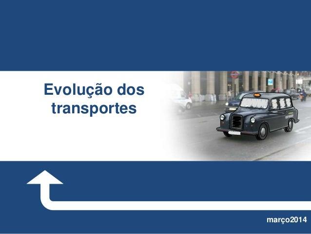 março2014 Evolução dos transportes