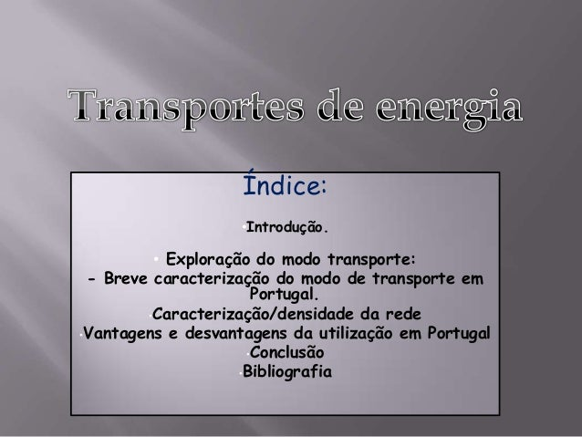 Índice: •Introdução.  • Exploração do modo transporte: - Breve caracterização do modo de transporte em Portugal. •Caracter...