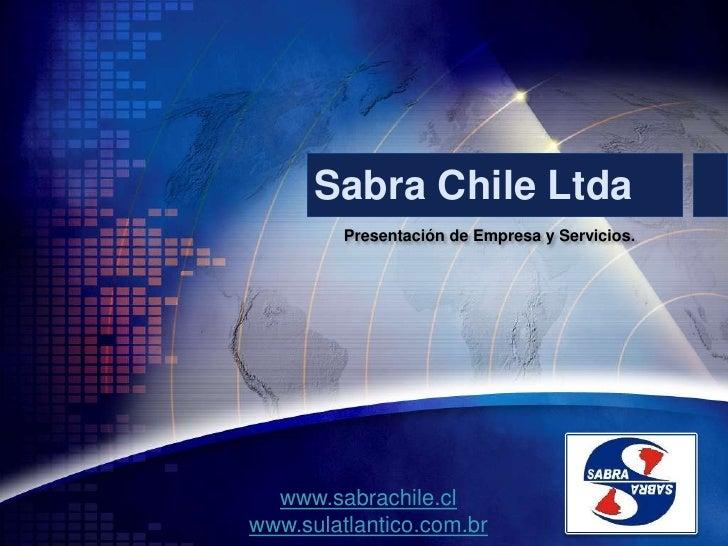 Sabra Chile Ltda<br />Presentación de Empresa y Servicios.<br />www.sabrachile.cl<br />www.sulatlantico.com.br<br />