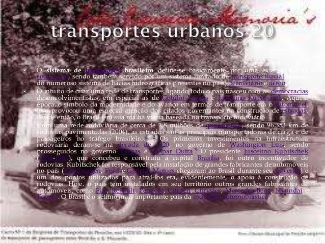  O sistema de transportes brasileiro define-se basicamente por uma extensa matriz rodoviária, sendo também servido por um...