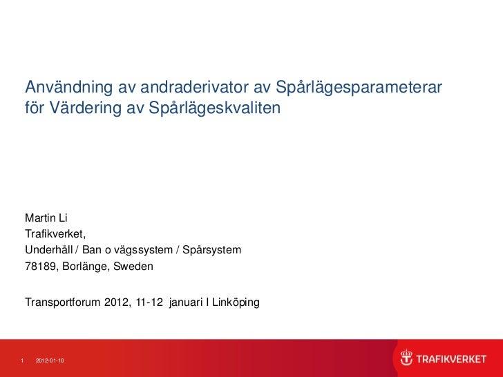 Användning av andraderivator av Spårlägesparameterar    för Värdering av Spårlägeskvaliten    Martin Li    Trafikverket,  ...