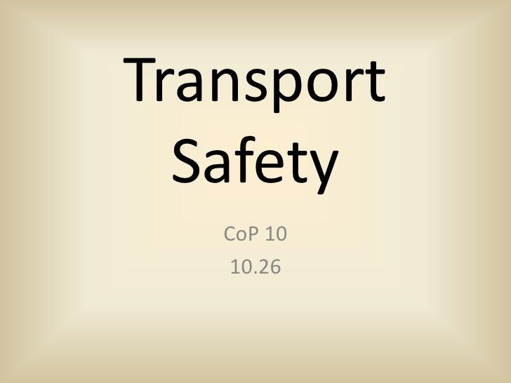Transport Safety<br />CoP 10<br />10.26<br />