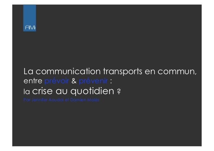 AMıLa communication transports en commun,entre prévoir & prévenir :la crise au quotidien ?Par Jennifer Aoudai et Damien M...