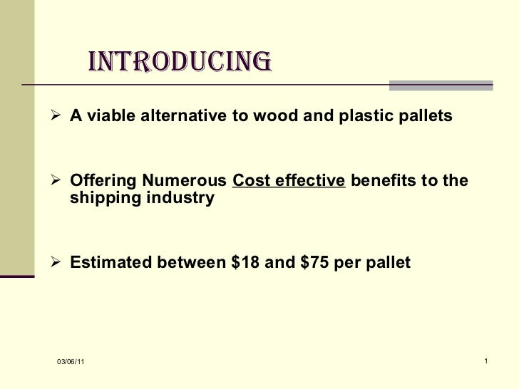 Introducing   <ul><li>A viable alternative to wood and plastic pallets </li></ul><ul><li>Offering Numerous  Cost effective...
