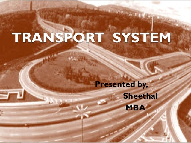 TRANSPORT SYSTEM Presented by, Sheethal MBA