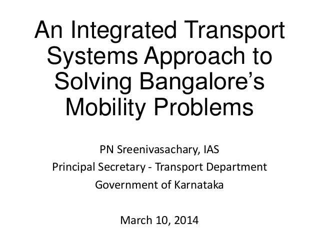 An Integrated Transport Systems Approach to Solving Bangalore's Mobility Problems PN Sreenivasachary, IAS Principal Secret...