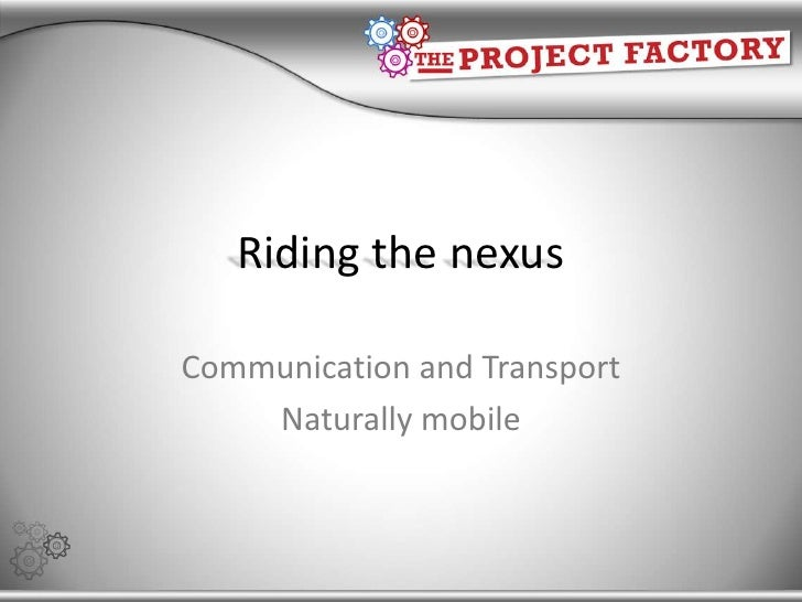 Riding the nexus<br />Communication and Transport<br />Naturally mobile<br />