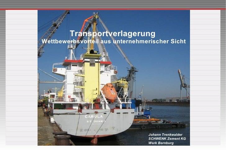 Transportverlagerung  Wettbewerbsvorteil aus unternehmerischer Sicht Johann Trenkwalder SCHWENK Zement KG Werk Bernburg