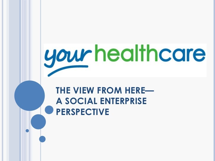 THE VIEW FROM HERE— A SOCIAL ENTERPRISE PERSPECTIVE