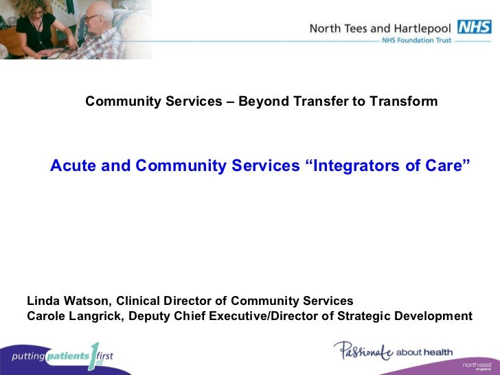 """Community Services – Beyond Transfer to Transform Acute and Community Services """"Integrators of Care"""" Linda Watson, Clinica..."""