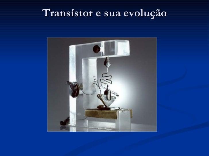 Transístor e sua evolução