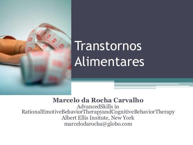 Transtornos Alimentares Marcelo da Rocha Carvalho  AdvancedSkills in RationalEmotiveBehaviorTherapyandCognitiveBehaviorThe...