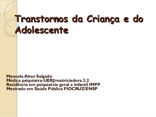 TTrraannssttoorrnnooss ddaa CCrriiaannççaa ee ddoo  AAddoolleesscceennttee  Manoela Alves Salgado  Médica psiquiatra-UERJ/...