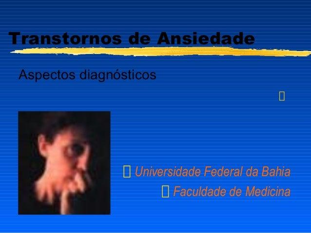 Transtornos de Ansiedade Aspectos diagnósticos Universidade Federal da Bahia Faculdade de Medicina