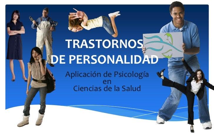 TRASTORNOSDE PERSONALIDAD  Aplicación de Psicología             en    Ciencias de la Salud