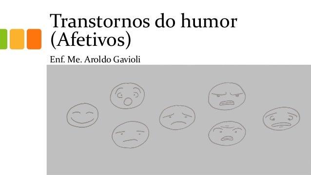 Transtornos do humor (Afetivos) Enf. Me. Aroldo Gavioli