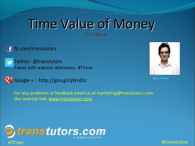 Time Value of MoneyTime Value of Money22ndndEditionEditionfb.com/transtutorsTwitter: @transtutorsTweet with webinar attend...