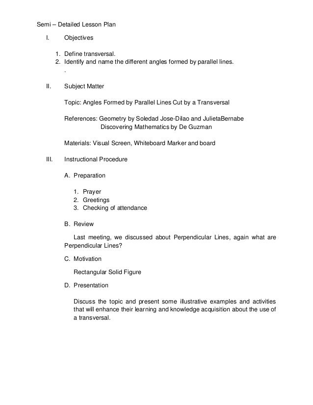 Semi – Detailed Lesson Plan I.  Objectives 1. Define transversal. 2. Identify and name the different angles formed by para...