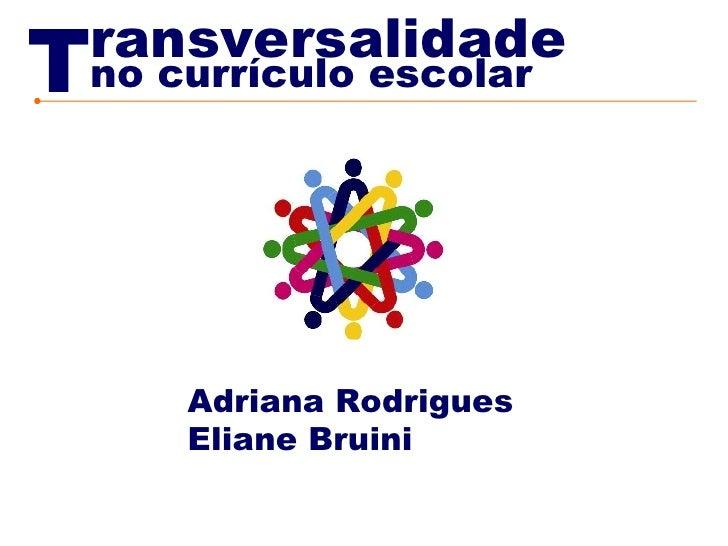 T Eliane Bruini ransversalidade no currículo escolar