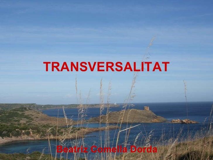 TRANSVERSALITAT Beatriz Comella Dorda