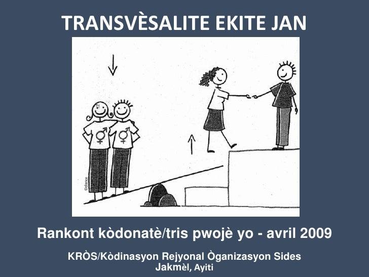 TRANSVÈSALITE EKITE JAN     Rankont kòdonatè/tris pwojè yo - avril 2009     KRÒS/Kòdinasyon Rejyonal Òganizasyon Sides    ...