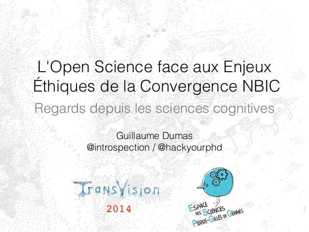 L'Open Science face aux Enjeux  Éthiques de la Convergence NBIC  Regards depuis les sciences cognitives  Guillaume Dumas  ...