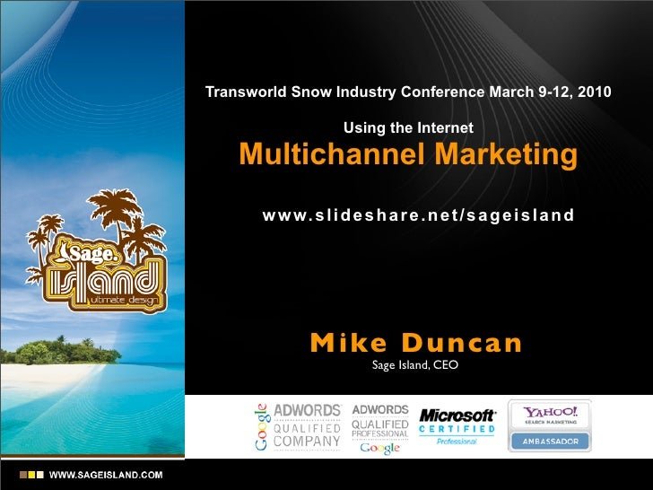 Transworld Snow Industry Conference March 9-12, 2010                       Using the Internet      Multichannel Marketing ...